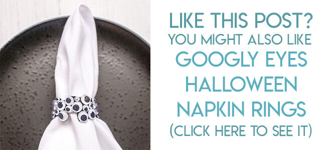 Navigational image leading reader to tutorial for Googly eye Halloween napkin rings.