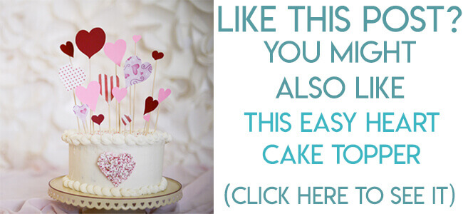 Navigational Text pointing to easy heart cake topper tutorial.