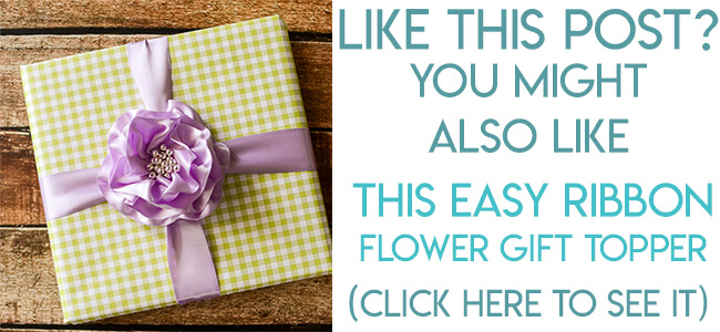 Navigational image leading reader to tutorial for easy ribbon flower gift topper.