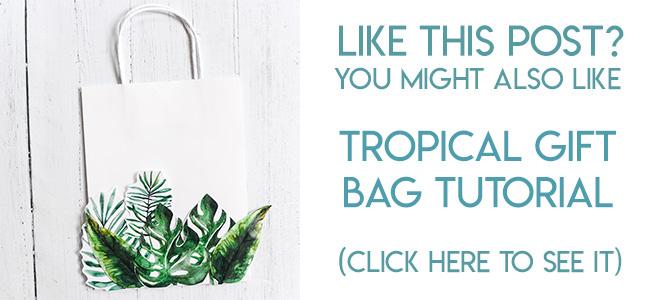 Navigational image leading reader to tropical gift bag tutorial.